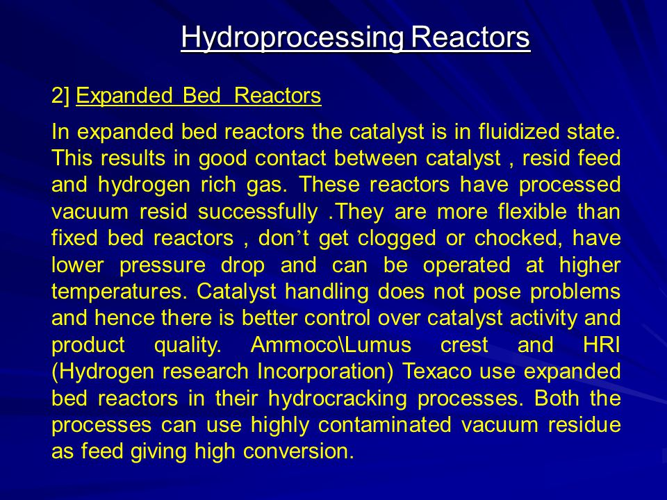Hydroprocessing Reactors 2] Expanded Bed Reactors In expanded bed reactors the catalyst is in fluidized state. This results in good contact between ca