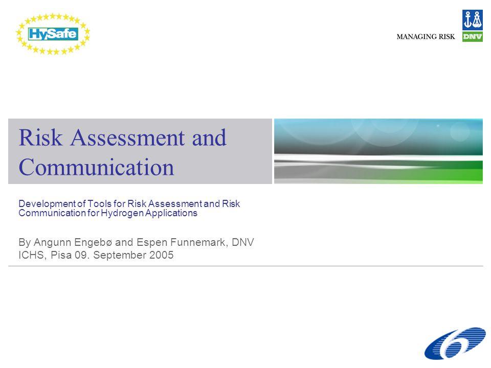 Development of Tools for Risk Assessment and Risk Communication for Hydrogen Applications By Angunn Engebø and Espen Funnemark, DNV ICHS, Pisa 09.