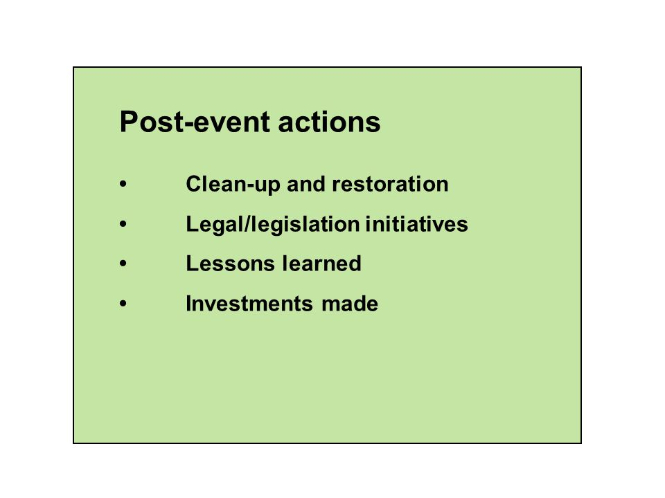 Post-event actions Clean-up and restoration Legal/legislation initiatives Lessons learned Investments made