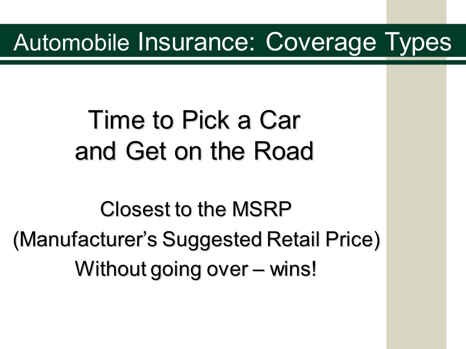 Time to Pick a Car and Get on the Road Closest to the MSRP (Manufacturer's Suggested Retail Price) Without going over – wins! Automobile Insurance: Co