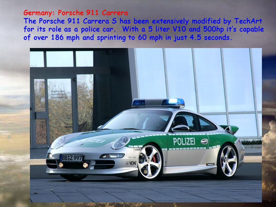 Austria: Porsche 911 A$65,000 supercar that can do up to 177mph for the Austrian Police.