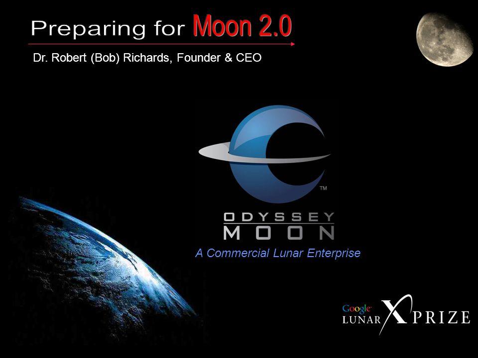 Dr. Robert (Bob) Richards, Founder & CEO A Commercial Lunar Enterprise