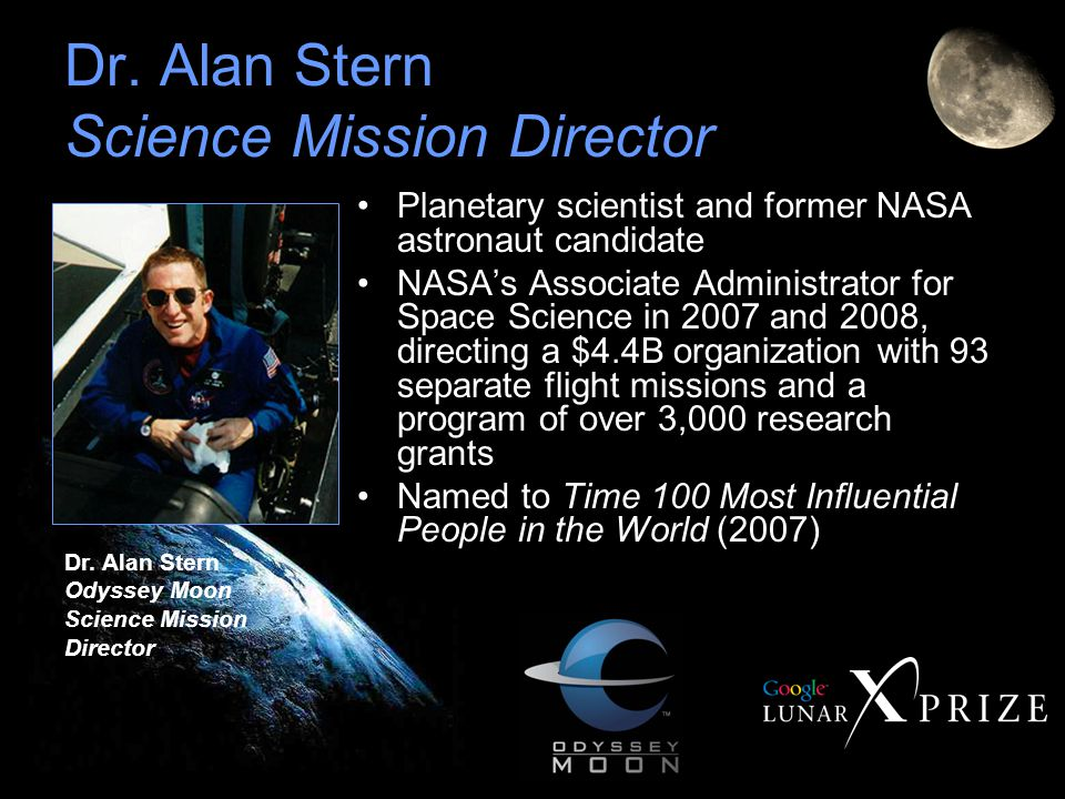 Dr. Alan Stern Science Mission Director Planetary scientist and former NASA astronaut candidate NASA's Associate Administrator for Space Science in 20