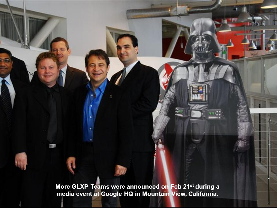 More GLXP Teams were announced on Feb 21 st during a media event at Google HQ in Mountain View, California.