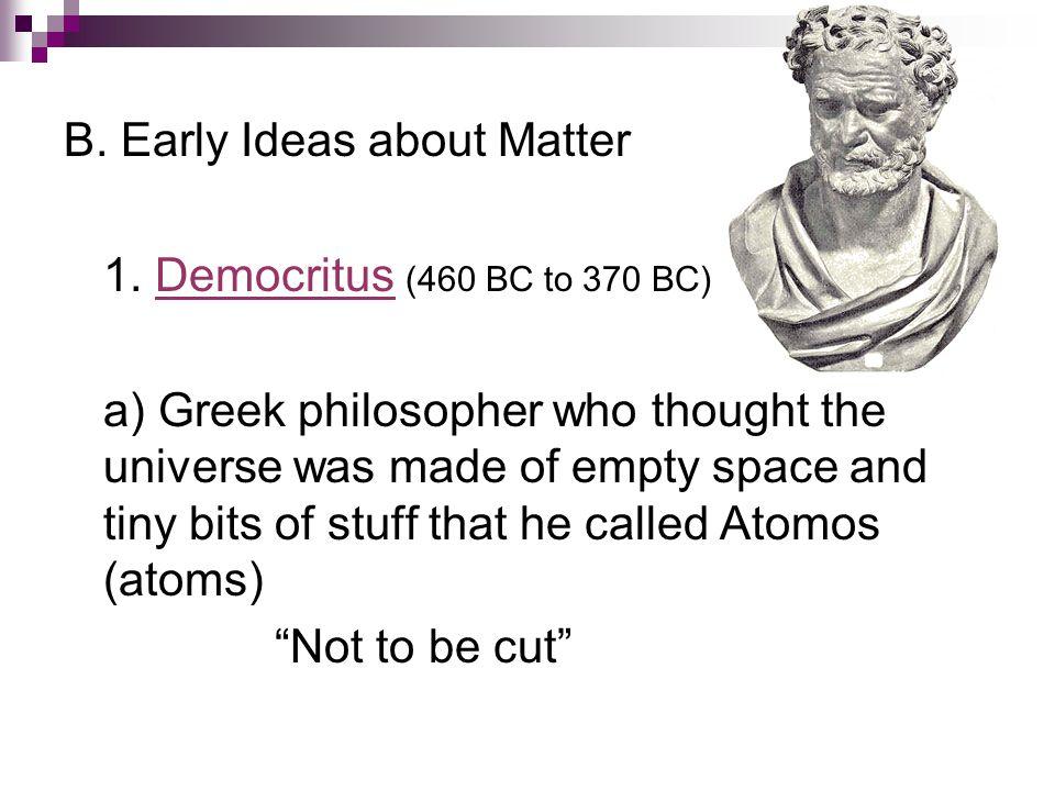 B.Early Ideas about Matter 1.