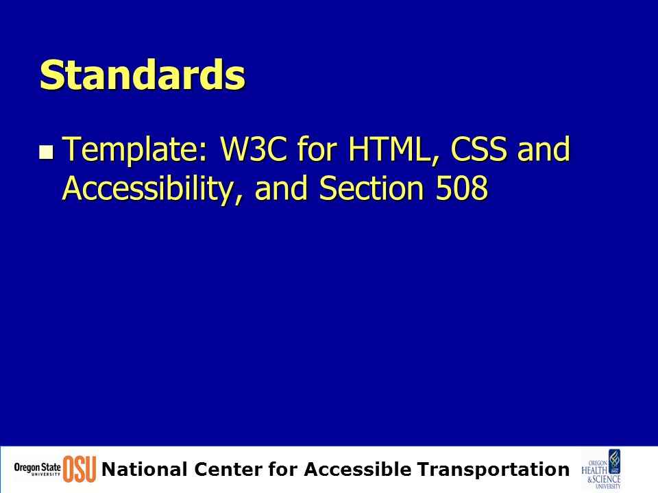 National Center for Accessible Transportation Standards Template: W3C for HTML, CSS and Accessibility, and Section 508 Template: W3C for HTML, CSS and Accessibility, and Section 508