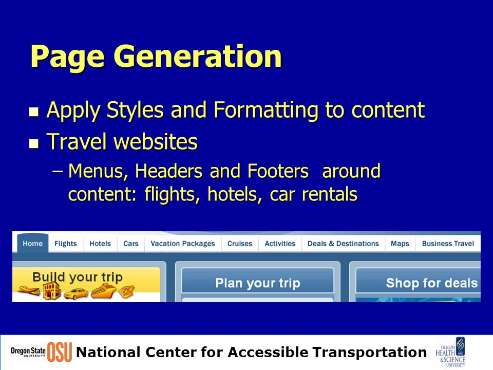 National Center for Accessible Transportation Page Generation Apply Styles and Formatting to content Apply Styles and Formatting to content Travel websites Travel websites –Menus, Headers and Footers around content: flights, hotels, car rentals