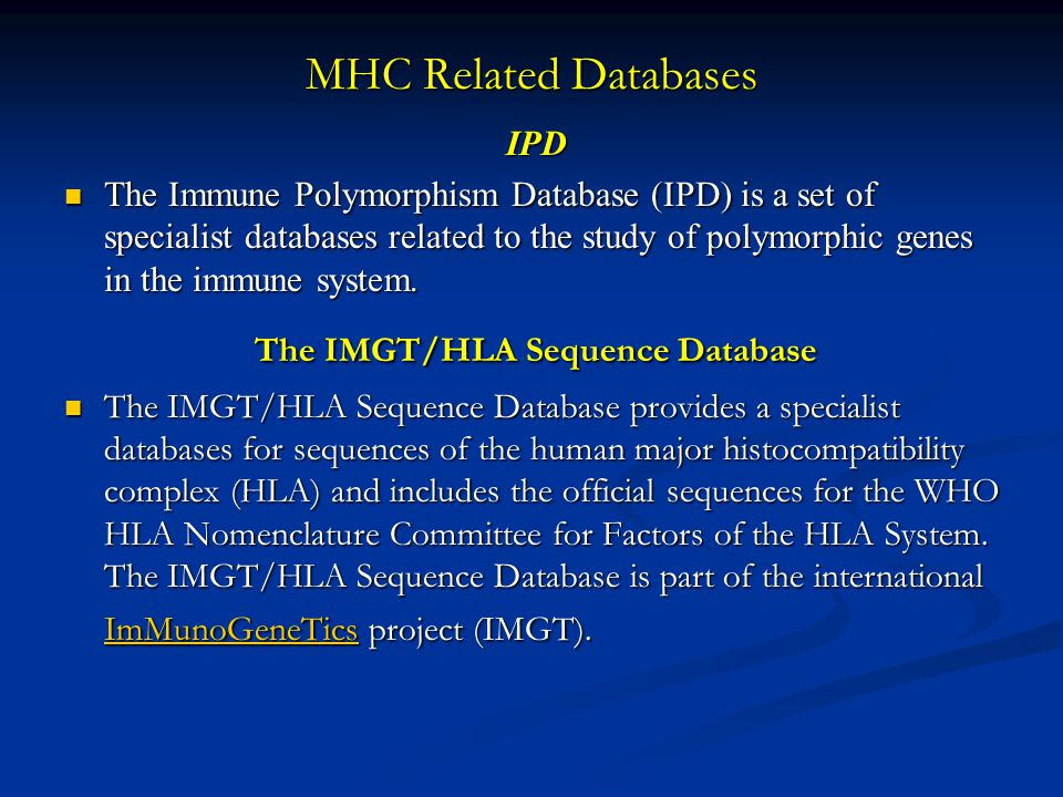 MHC Related Databases IPD The Immune Polymorphism Database (IPD) is a set of specialist databases related to the study of polymorphic genes in the immune system.