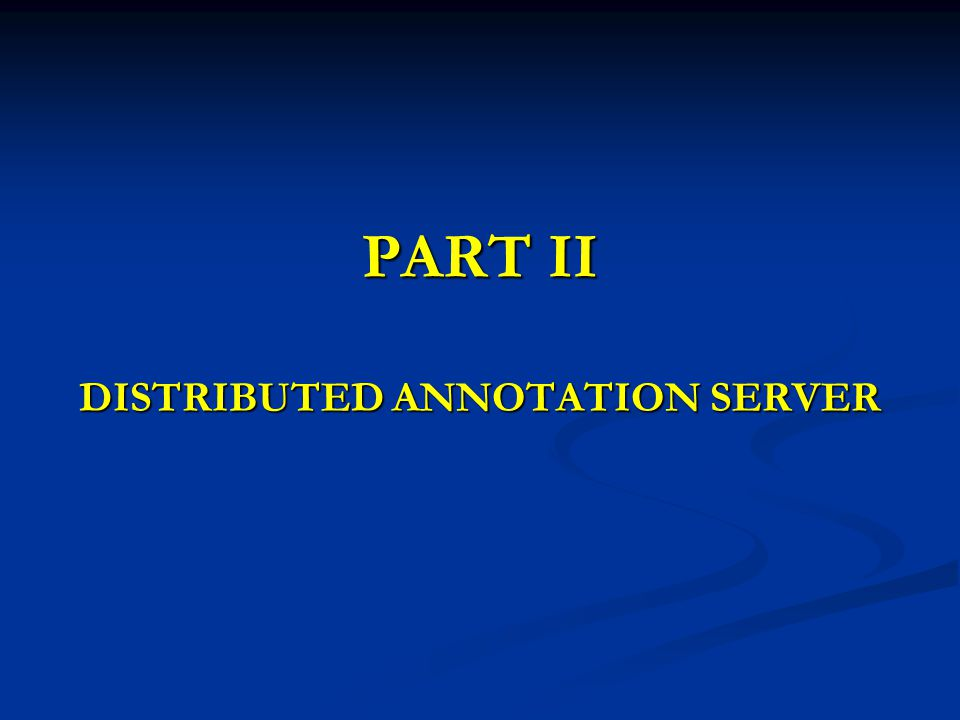 PART II DISTRIBUTED ANNOTATION SERVER