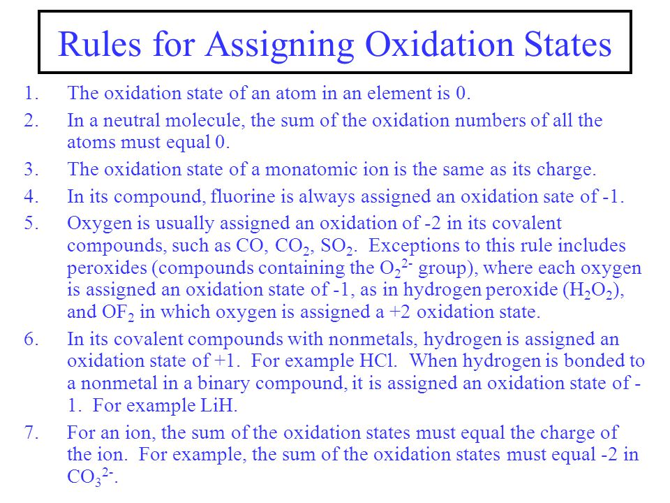 Rules for Assigning Oxidation States 1.The oxidation state of an atom in an element is 0. 2.In a neutral molecule, the sum of the oxidation numbers of