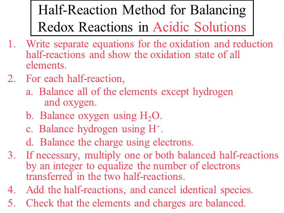 Half-Reaction Method for Balancing Redox Reactions in Basic Solutions 1.Write separate equations for the oxidation and reduction half-reactions and show the oxidation state of all elements.