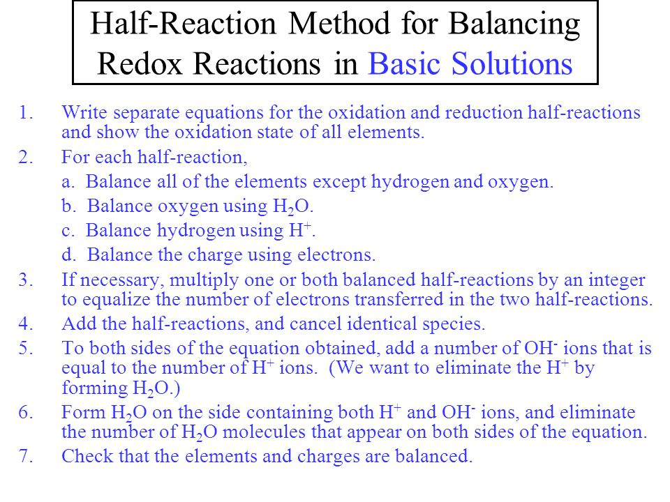 Half-Reaction Method for Balancing Redox Reactions in Basic Solutions 1.Write separate equations for the oxidation and reduction half-reactions and sh