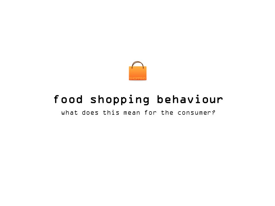 food shopping behaviour what does this mean for the consumer?