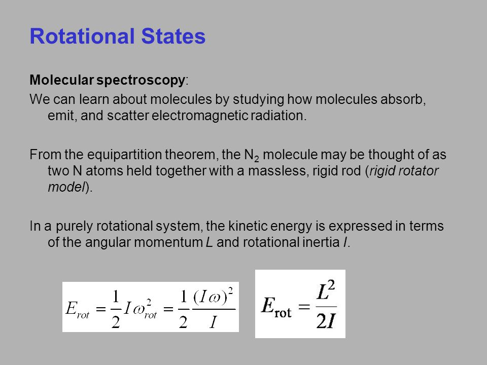 Rotational States Molecular spectroscopy: We can learn about molecules by studying how molecules absorb, emit, and scatter electromagnetic radiation.