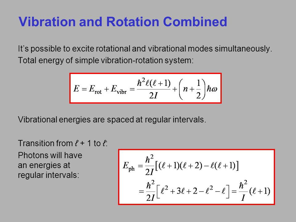 Vibration and Rotation Combined It's possible to excite rotational and vibrational modes simultaneously. Total energy of simple vibration-rotation sys