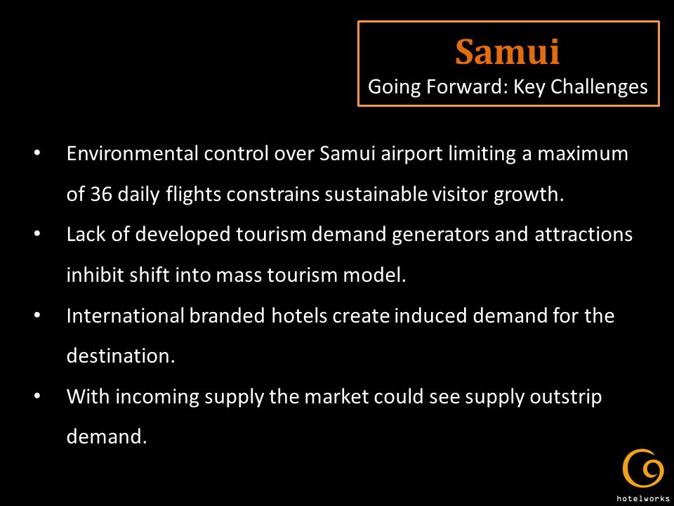 Samui Going Forward: Key Challenges Environmental control over Samui airport limiting a maximum of 36 daily flights constrains sustainable visitor growth.
