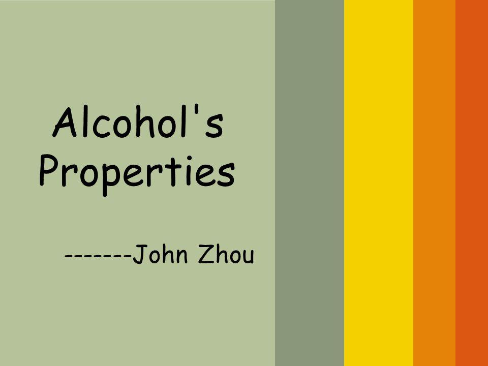 Alcohol's Properties -------John Zhou