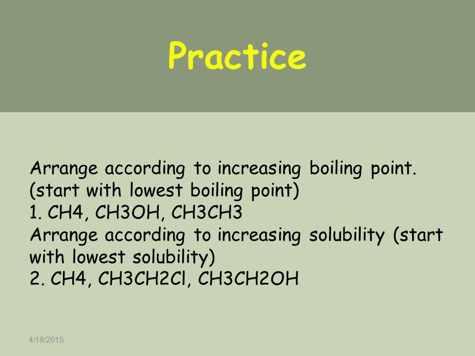 4/18/2015 Practice Arrange according to increasing boiling point.