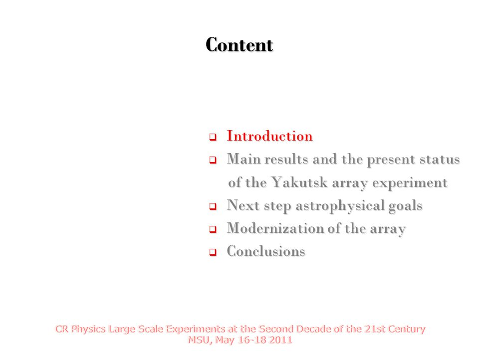 Content  Introduction  Main results and the present status of the Yakutsk array experiment of the Yakutsk array experiment  Next step astrophysical goals  Modernization of the array  Conclusions