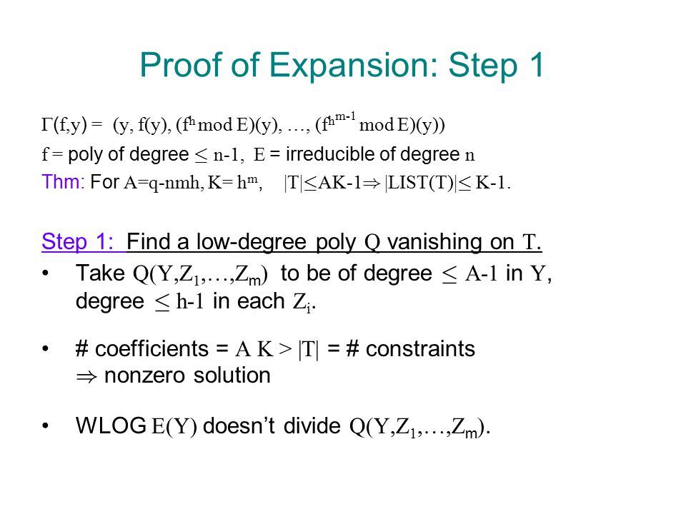 Proof of Expansion: Step 1  ( f,y ) = (y, f(y), (f h mod E)(y), …, (f h m-1 mod E)(y)) f = poly of degree · n-1, E = irreducible of degree n Thm: For A=q-nmh, K= h m, |T| · AK-1 ) |LIST(T)| · K-1.
