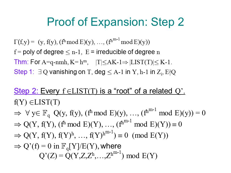 Proof of Expansion: Step 2  ( f,y ) = (y, f(y), (f h mod E)(y), …, (f h m-1 mod E)(y)) f = poly of degree · n-1, E = irreducible of degree n Thm: For A=q-nmh, K= h m, |T| · AK-1 ) |LIST(T)| · K-1.