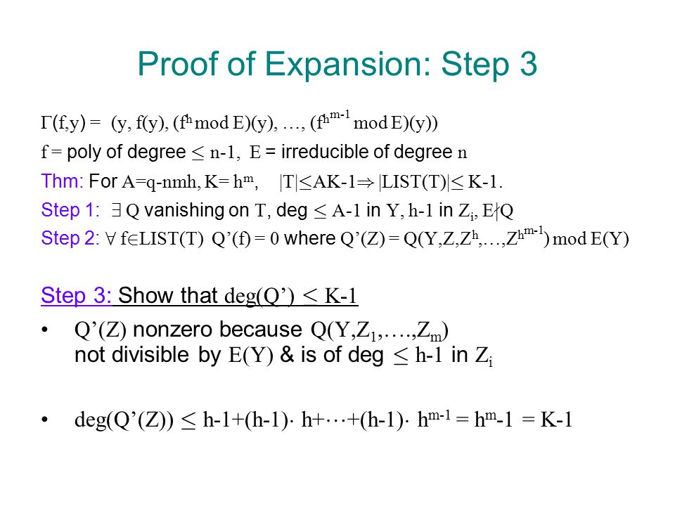 Proof of Expansion: Step 3  ( f,y ) = (y, f(y), (f h mod E)(y), …, (f h m-1 mod E)(y)) f = poly of degree · n-1, E = irreducible of degree n Thm: For A=q-nmh, K= h m, |T| · AK-1 ) |LIST(T)| · K-1.