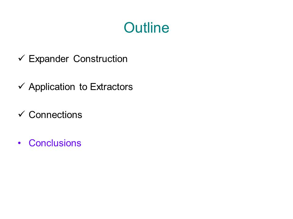 Outline Expander Construction Application to Extractors Connections Conclusions