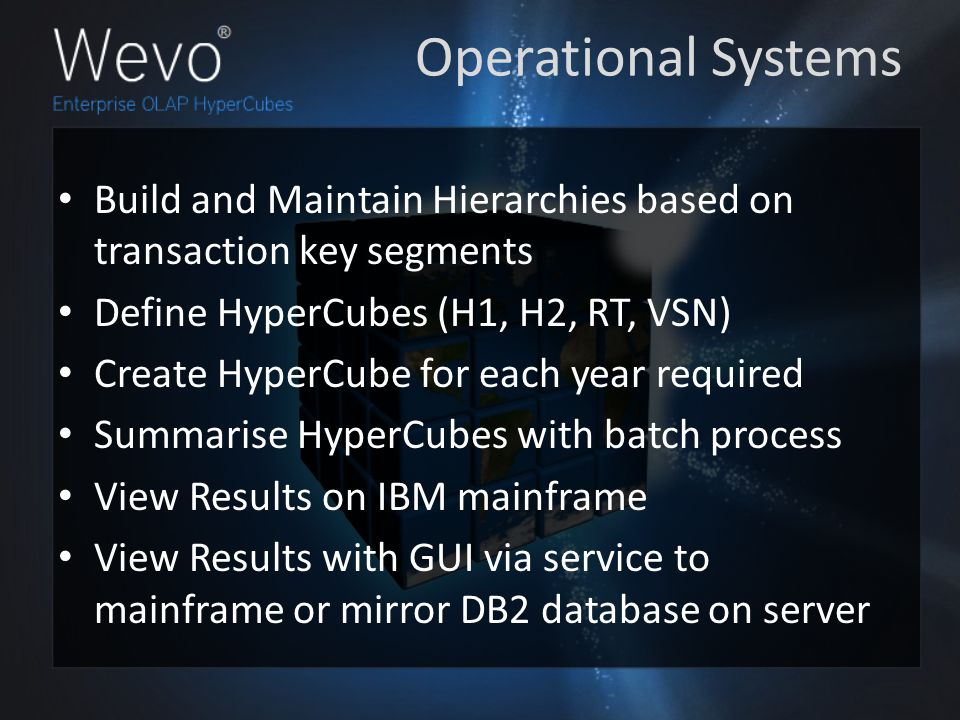 Build and Maintain Hierarchies based on transaction key segments Define HyperCubes (H1, H2, RT, VSN) Create HyperCube for each year required Summarise