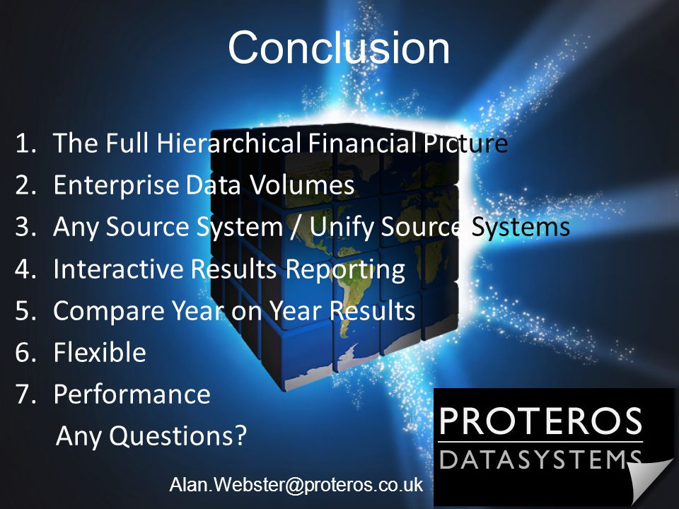 Conclusion 1.The Full Hierarchical Financial Picture 2.Enterprise Data Volumes 3.Any Source System / Unify Source Systems 4.Interactive Results Report