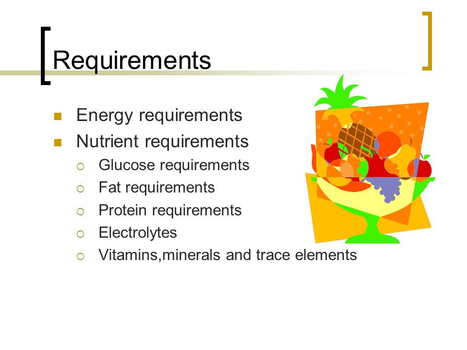 Requirements Energy requirements Nutrient requirements  Glucose requirements  Fat requirements  Protein requirements  Electrolytes  Vitamins,minerals and trace elements