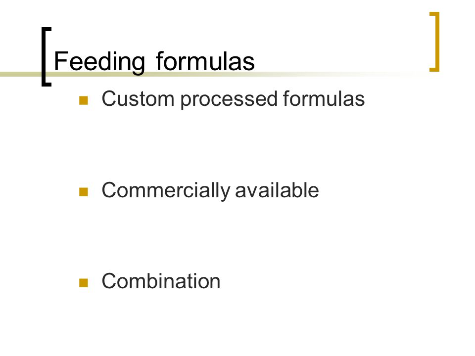 Feeding formulas Custom processed formulas Commercially available Combination