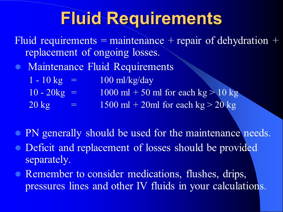 Fluid Requirements Fluid requirements = maintenance + repair of dehydration + replacement of ongoing losses.