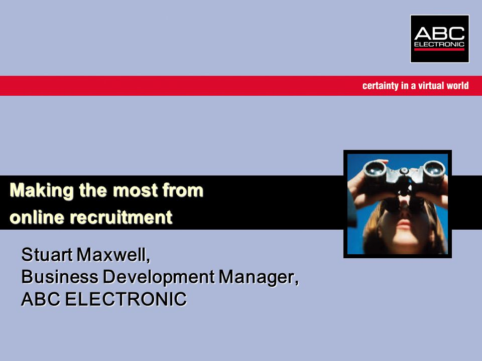 Stuart Maxwell, Business Development Manager, ABC ELECTRONIC Making the most from online recruitment
