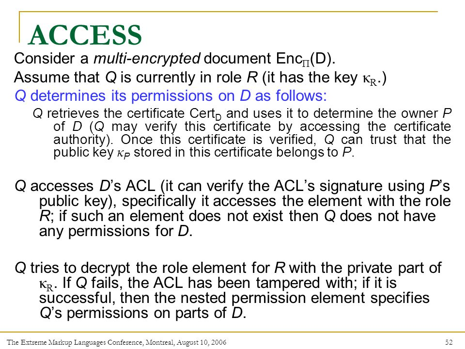52 The Extreme Markup Languages Conference, Montreal, August 10, 2006 ACCESS Consider a multi-encrypted document Enc Π (D).