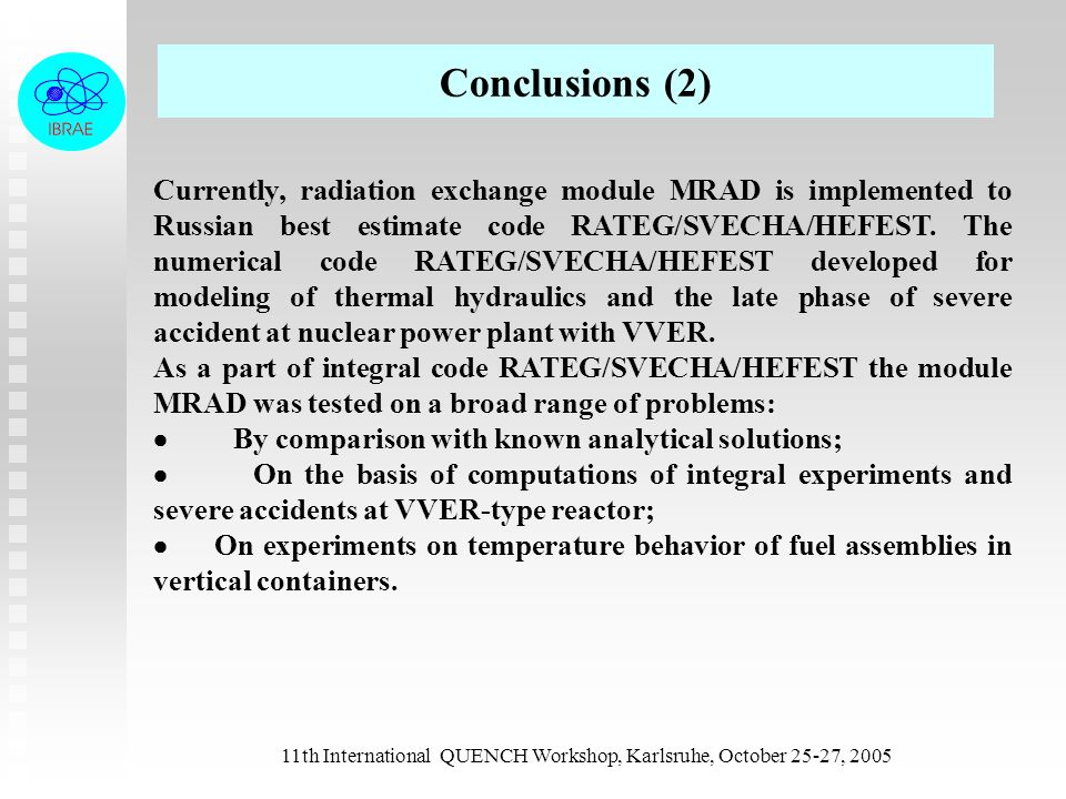 11th International QUENCH Workshop, Karlsruhe, October 25-27, 2005 Conclusions (2) Currently, radiation exchange module MRAD is implemented to Russian best estimate code RATEG/SVECHA/HEFEST.