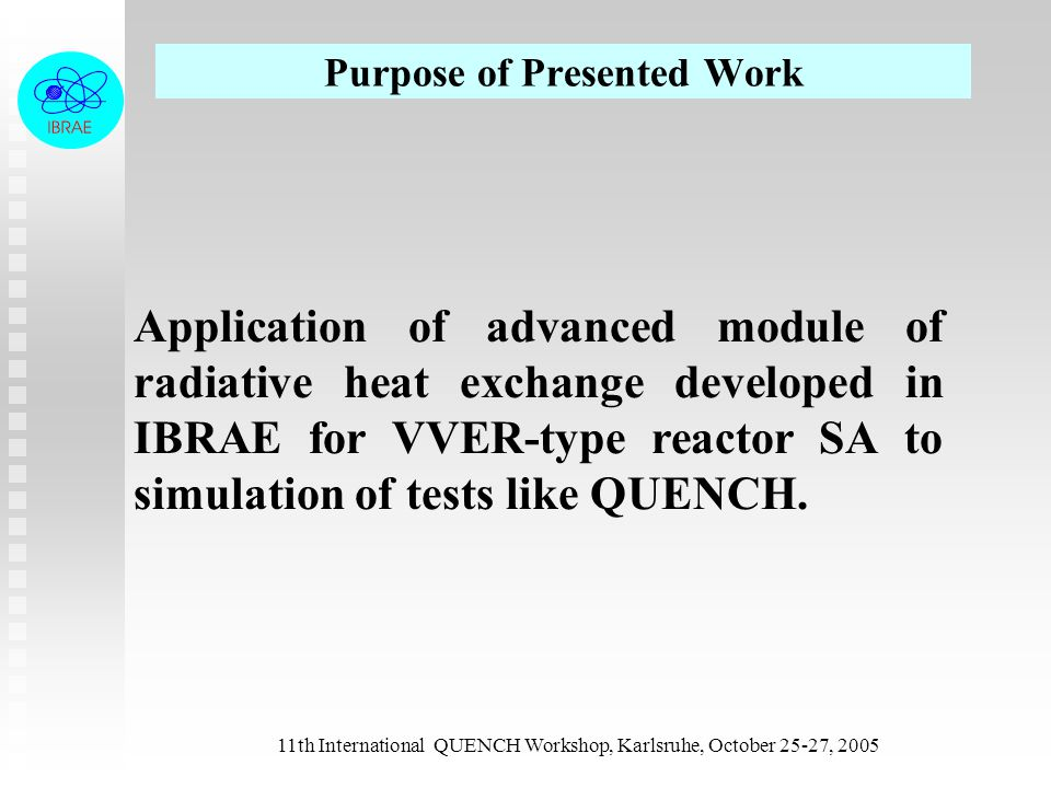 11th International QUENCH Workshop, Karlsruhe, October 25-27, 2005 Purpose of Presented Work Application of advanced module of radiative heat exchange