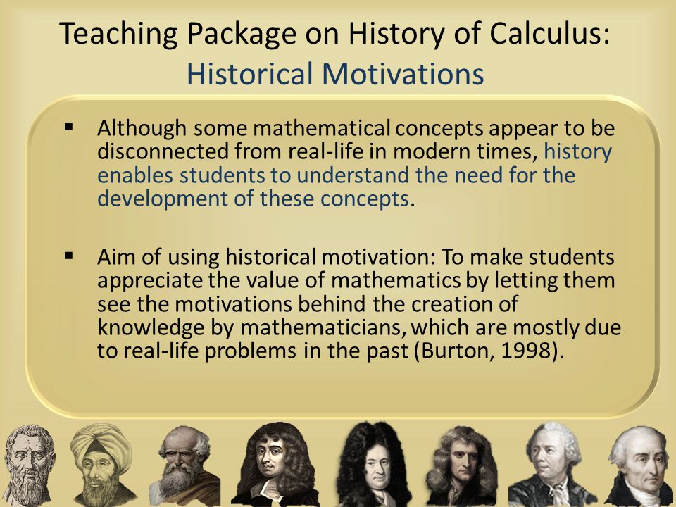 Teaching Package on History of Calculus: Historical Motivations  Although some mathematical concepts appear to be disconnected from real-life in mode