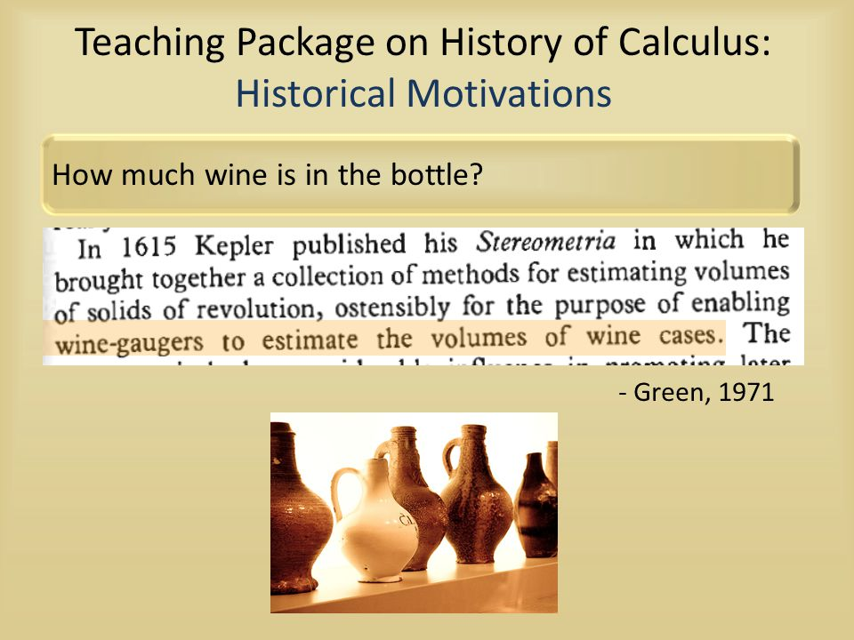 Teaching Package on History of Calculus: Historical Motivations How much wine is in the bottle? - Green, 1971