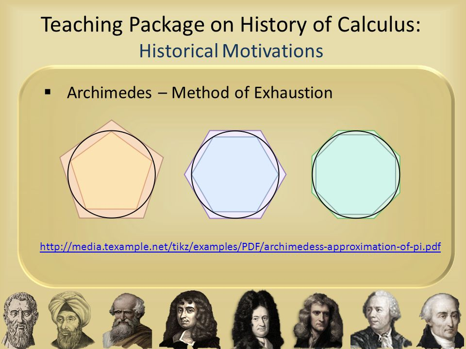 Teaching Package on History of Calculus: Historical Motivations  Archimedes – Method of Exhaustion http://media.texample.net/tikz/examples/PDF/archim