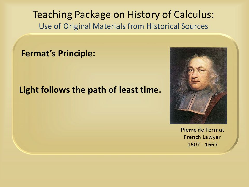 Teaching Package on History of Calculus: Use of Original Materials from Historical Sources Fermat's Principle: Light follows the path of least time. P
