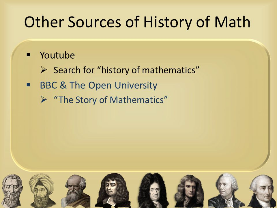"""Other Sources of History of Math  Youtube  Search for """"history of mathematics""""  BBC & The Open University  """"The Story of Mathematics"""""""