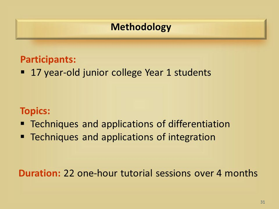 31 Methodology Duration: 22 one-hour tutorial sessions over 4 months Topics:  Techniques and applications of differentiation  Techniques and applica