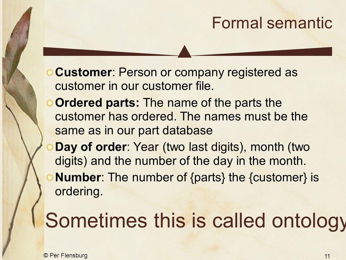 © Per Flensburg 11 Formal semantic Customer: Person or company registered as customer in our customer file.