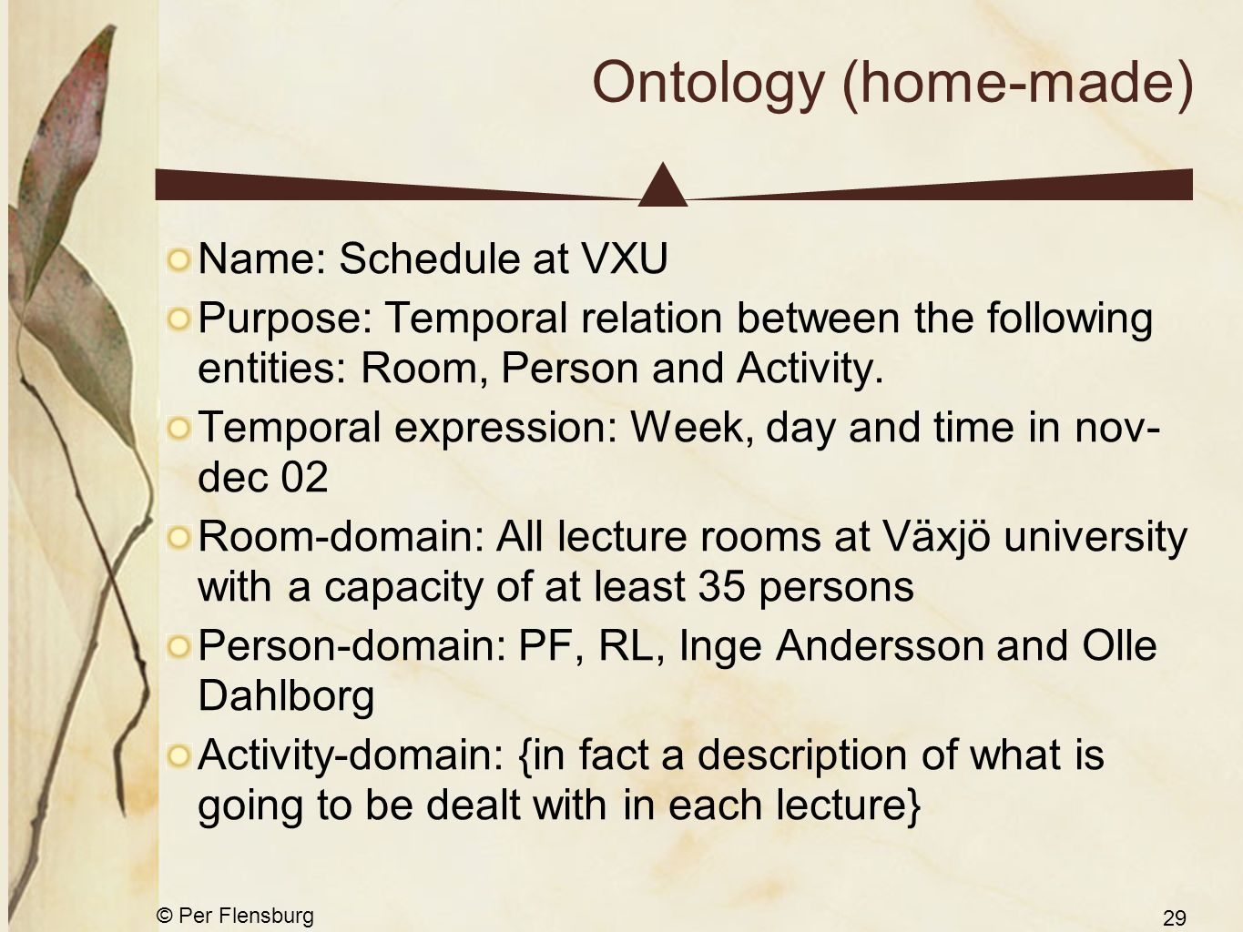 © Per Flensburg 29 Ontology (home-made) Name: Schedule at VXU Purpose: Temporal relation between the following entities: Room, Person and Activity. Te