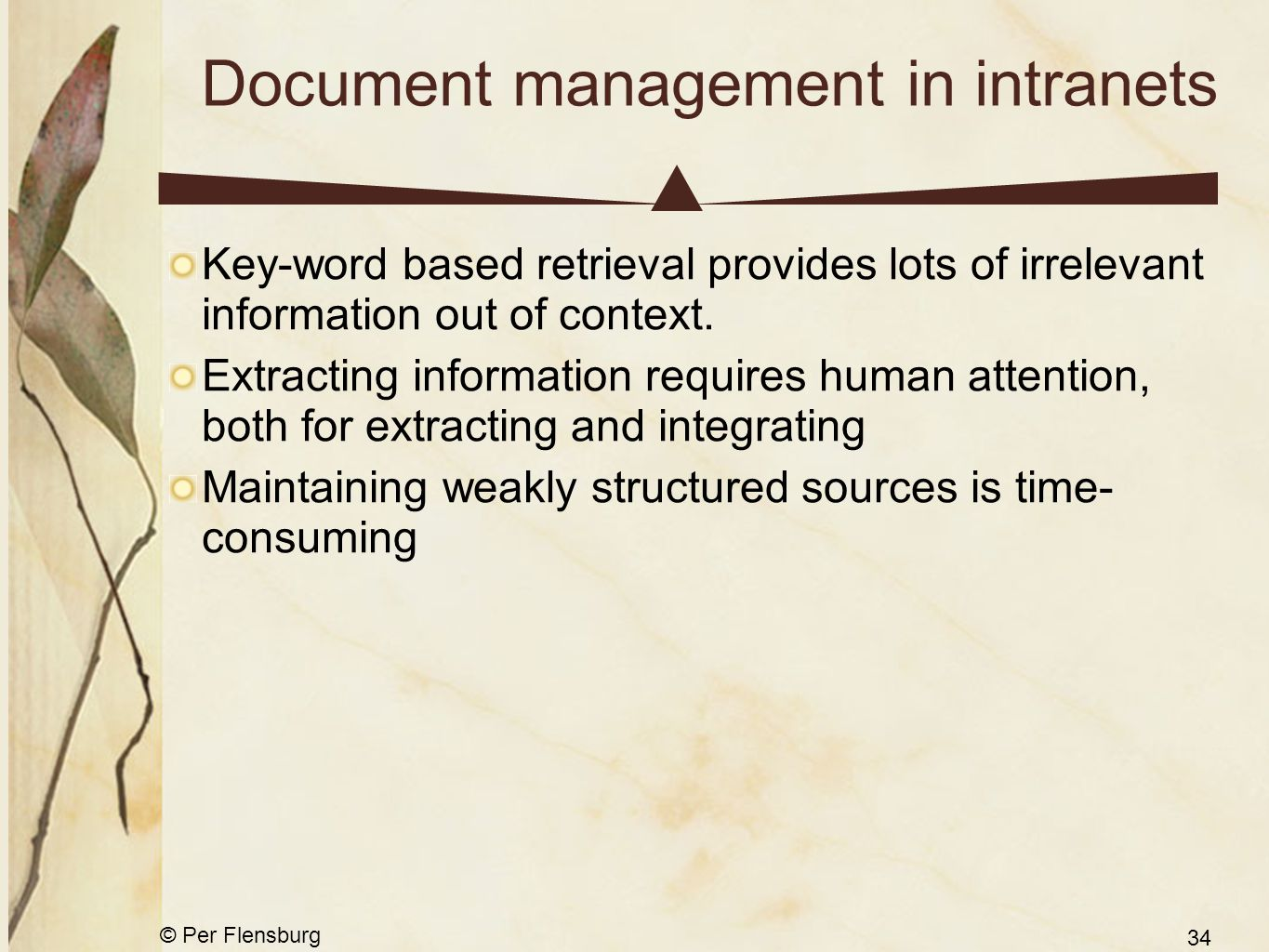 © Per Flensburg 34 Document management in intranets Key-word based retrieval provides lots of irrelevant information out of context.