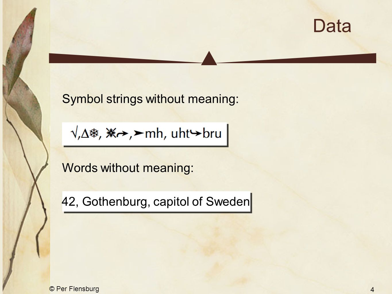 © Per Flensburg 4 Data 42, Gothenburg, capitol of Sweden Symbol strings without meaning: Words without meaning: