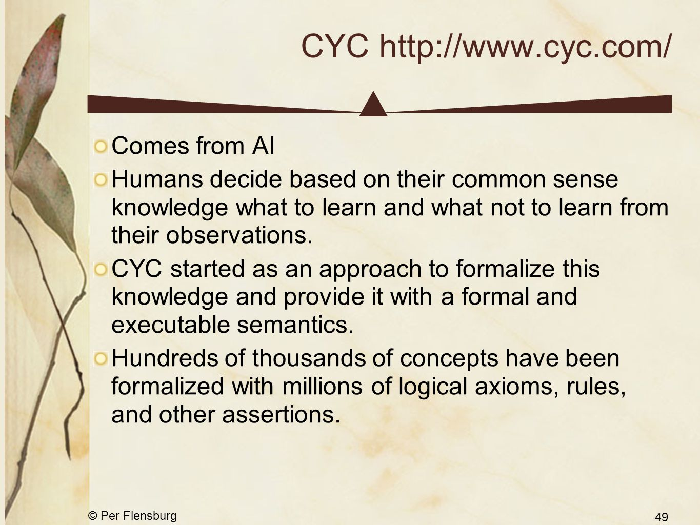 © Per Flensburg 49 CYC http://www.cyc.com/ Comes from AI Humans decide based on their common sense knowledge what to learn and what not to learn from their observations.