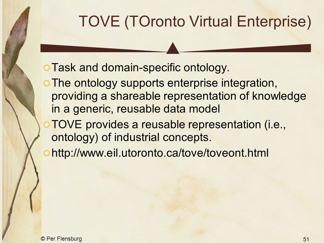 © Per Flensburg 51 TOVE (TOronto Virtual Enterprise) Task and domain-specific ontology.