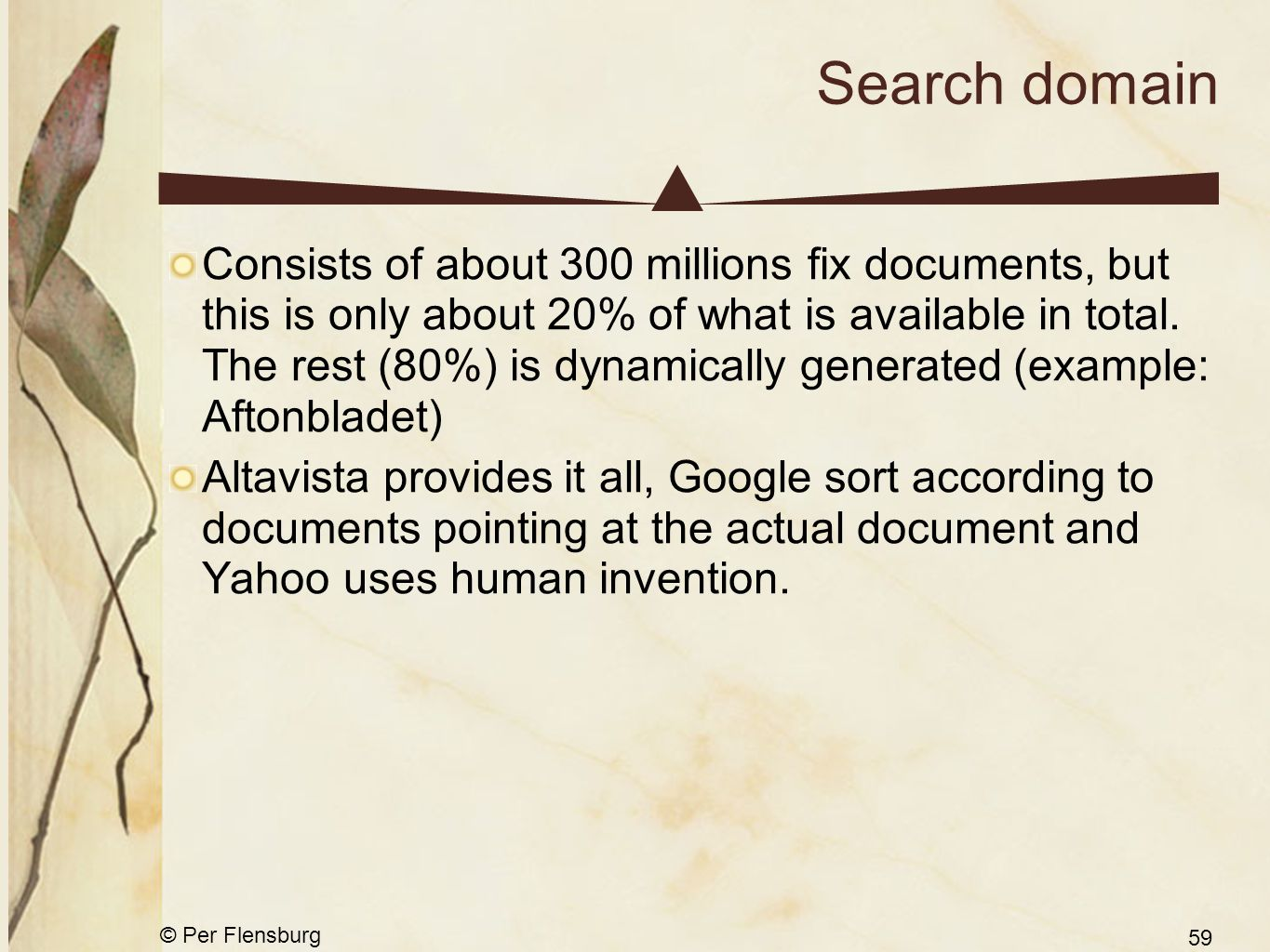 © Per Flensburg 59 Search domain Consists of about 300 millions fix documents, but this is only about 20% of what is available in total. The rest (80%