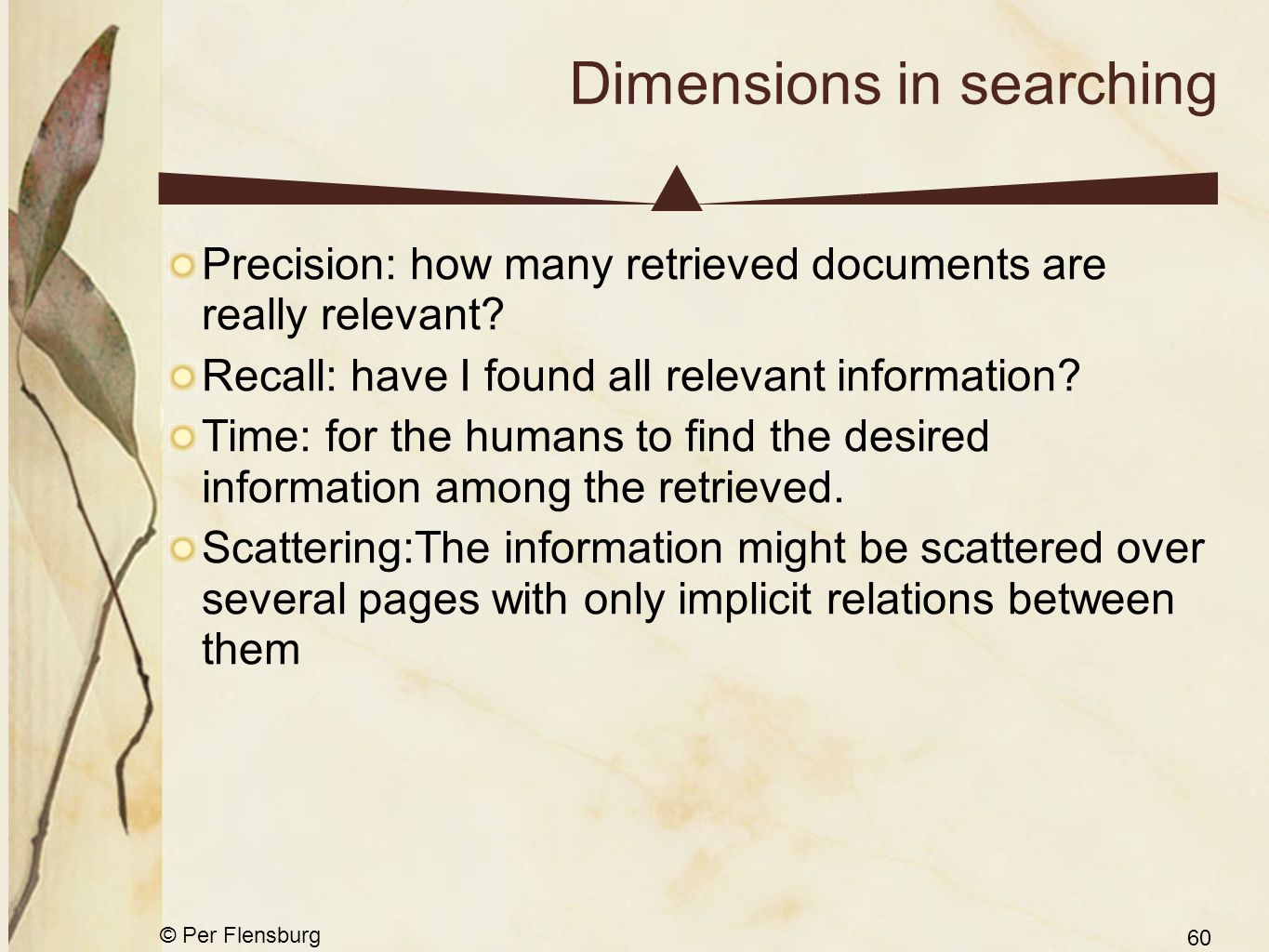 © Per Flensburg 60 Dimensions in searching Precision: how many retrieved documents are really relevant? Recall: have I found all relevant information?